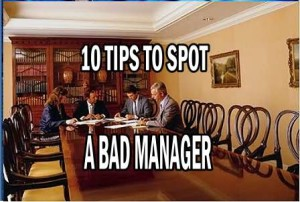 Bad Managers can change a healthy workplace environment into a poison one. Here are the work advisor 10 tips for spotting a bad manager.